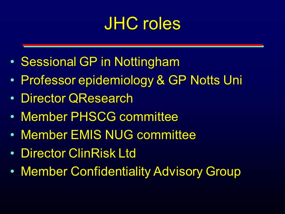 JHC roles Sessional GP in NottinghamSessional GP in Nottingham Professor epidemiology & GP Notts UniProfessor epidemiology & GP Notts Uni Director QRe