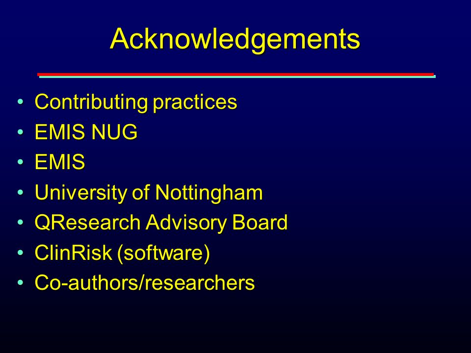 Acknowledgements Contributing practicesContributing practices EMIS NUGEMIS NUG EMISEMIS University of NottinghamUniversity of Nottingham QResearch Adv