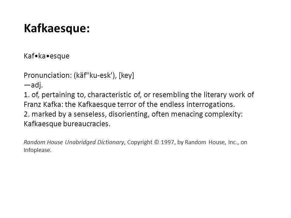 Kafkaesque: Kafkaesque Pronunciation: (käf ku-esk ), [key] —adj.