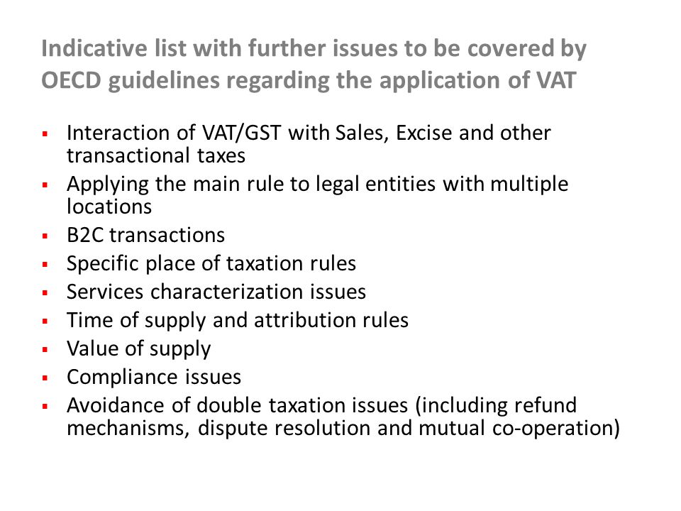 Indicative list with further issues to be covered by OECD guidelines regarding the application of VAT  Interaction of VAT/GST with Sales, Excise and