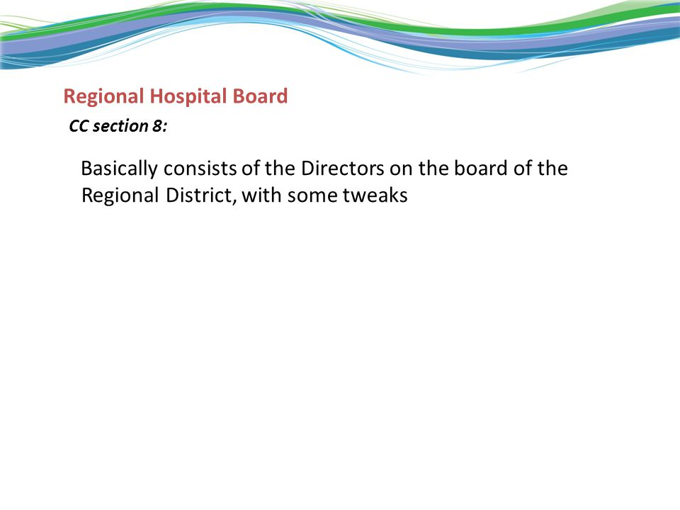 Regional Hospital Board Basically consists of the Directors on the board of the Regional District, with some tweaks CC section 8: