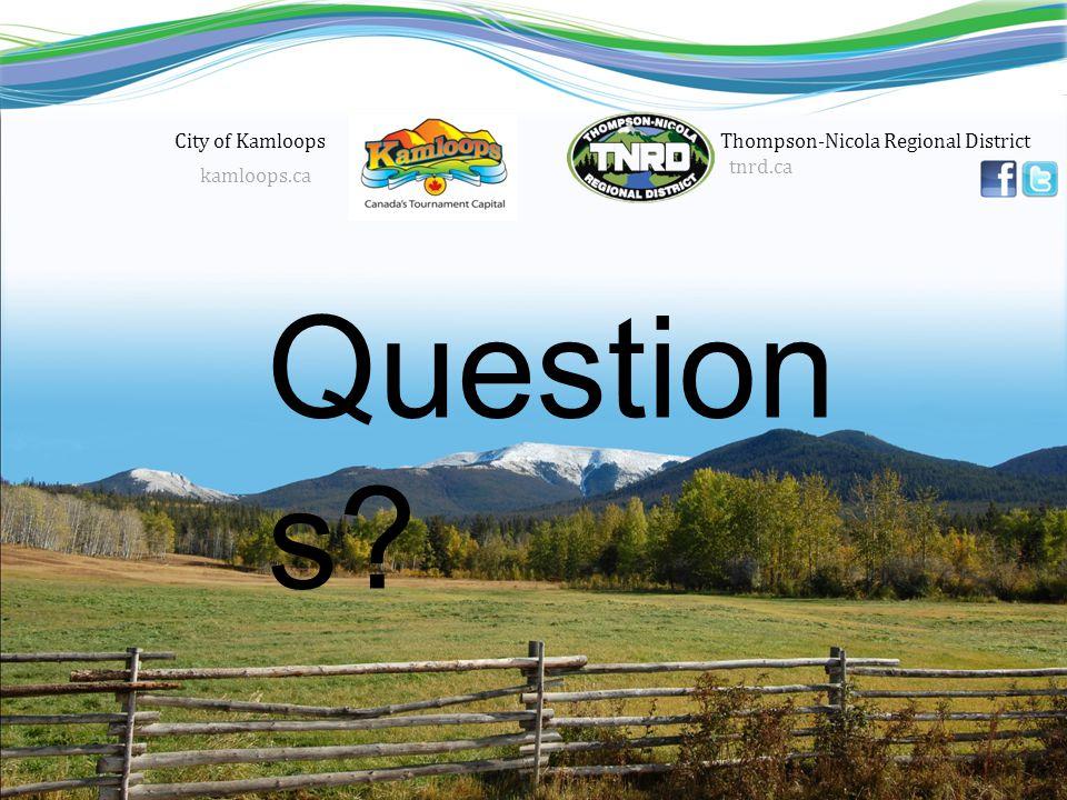 tnrd.ca Thompson-Nicola Regional District Question s? City of Kamloops kamloops.ca
