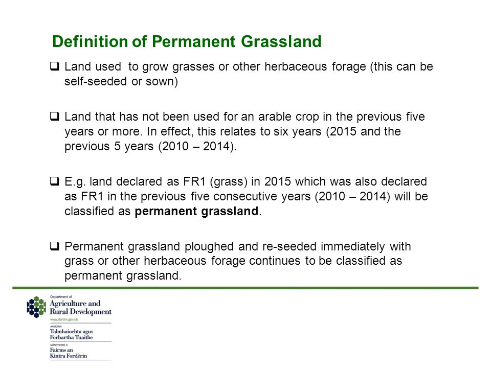 Environmentally Sensitive Permanent Grassland  There is also a requirement to designate permanent grassland in areas covered by: Natura 2000 The Birds Directive The Habitats Directive.