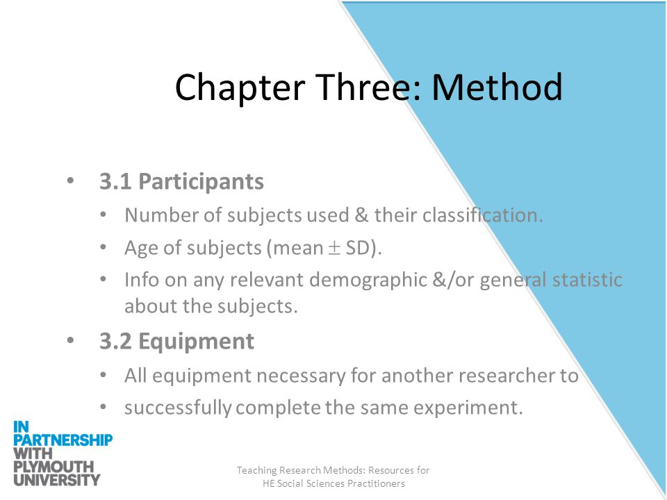 Teaching Research Methods: Resources for HE Social Sciences Practitioners Chapter Three: Method 3.1 Participants Number of subjects used & their classification.