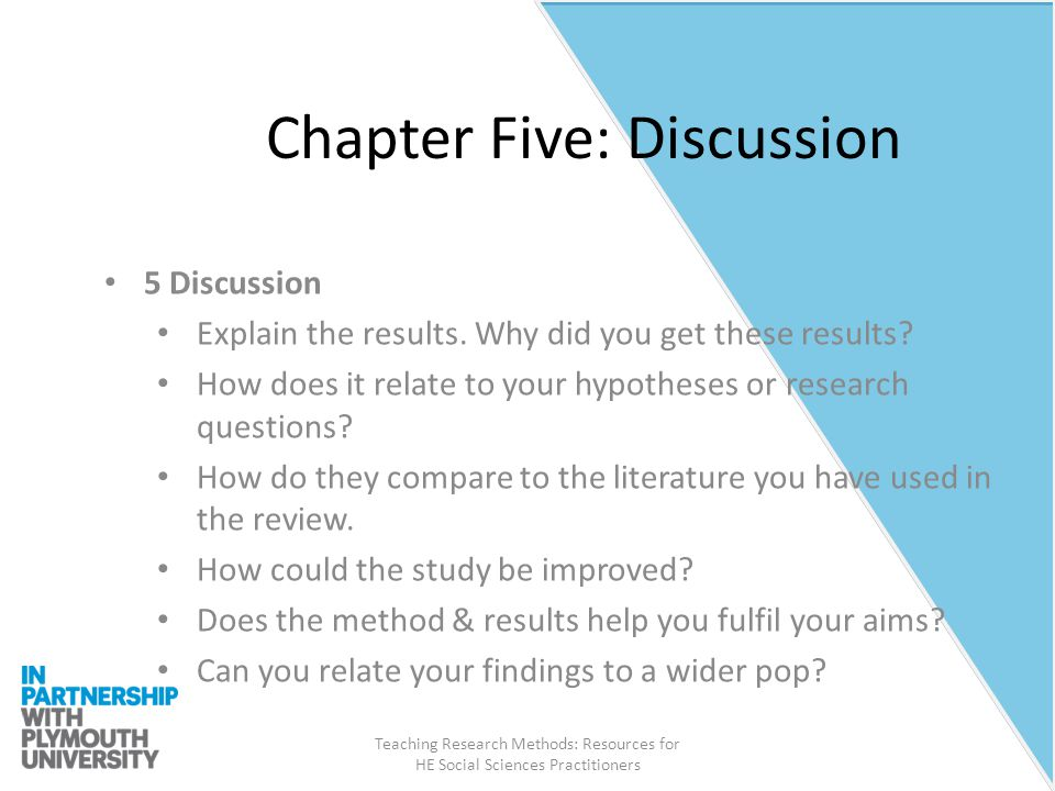 Teaching Research Methods: Resources for HE Social Sciences Practitioners Chapter Five: Discussion 5 Discussion Explain the results.