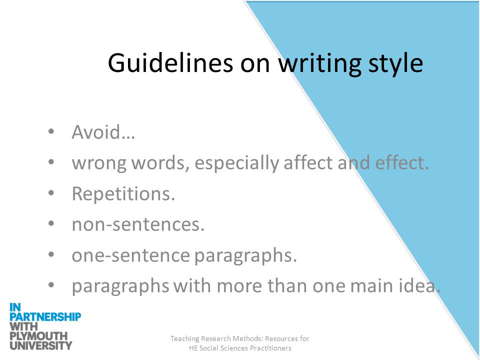 Teaching Research Methods: Resources for HE Social Sciences Practitioners Guidelines on writing style Avoid… wrong words, especially affect and effect.