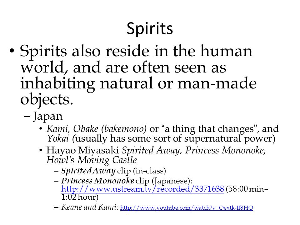 Spirits Spirits also reside in the human world, and are often seen as inhabiting natural or man-made objects.