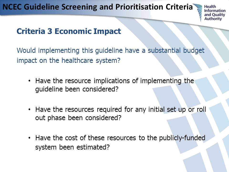 NCEC Guideline Screening and Prioritisation Criteria Criteria 3 Economic Impact Would implementing this guideline have a substantial budget impact on the healthcare system.
