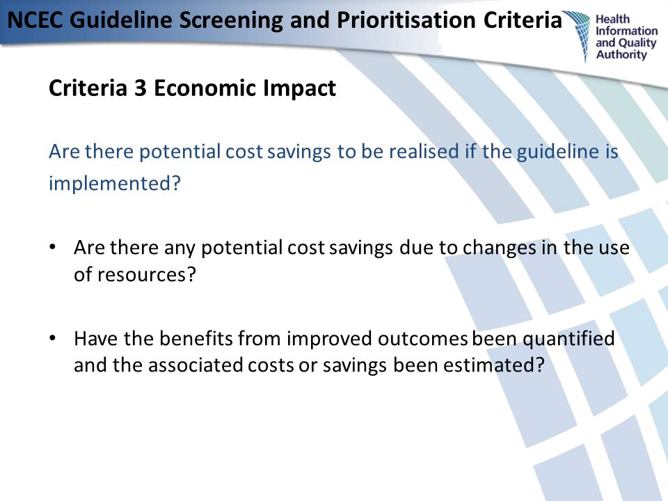 NCEC Guideline Screening and Prioritisation Criteria Criteria 3 Economic Impact Are there potential cost savings to be realised if the guideline is implemented.