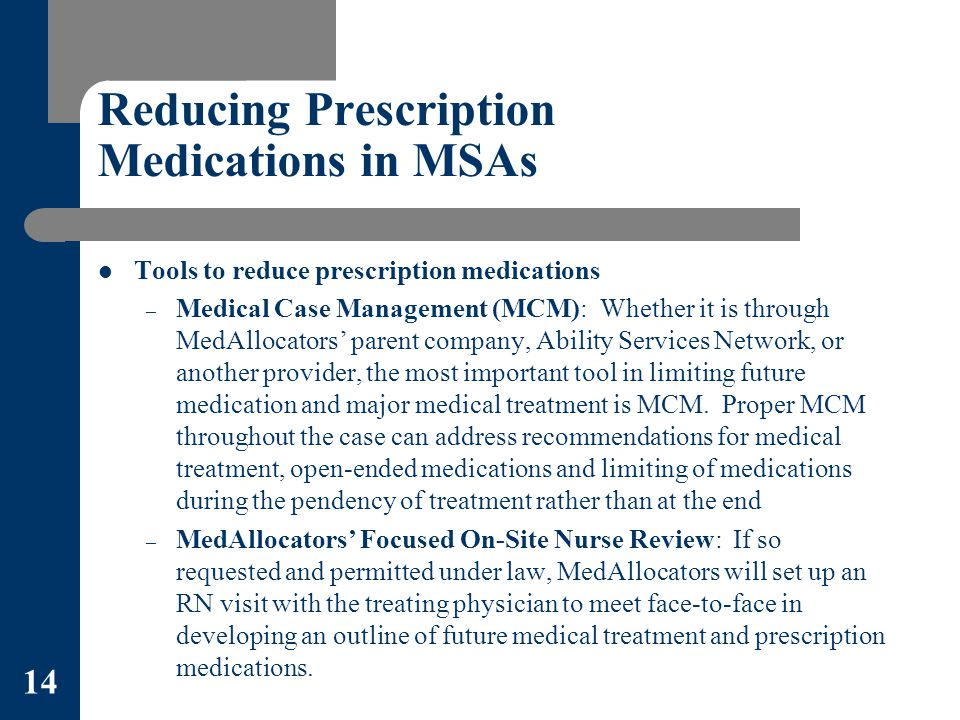 Reducing Prescription Medications in MSAs Tools to reduce prescription medications – Medical Case Management (MCM): Whether it is through MedAllocators' parent company, Ability Services Network, or another provider, the most important tool in limiting future medication and major medical treatment is MCM.