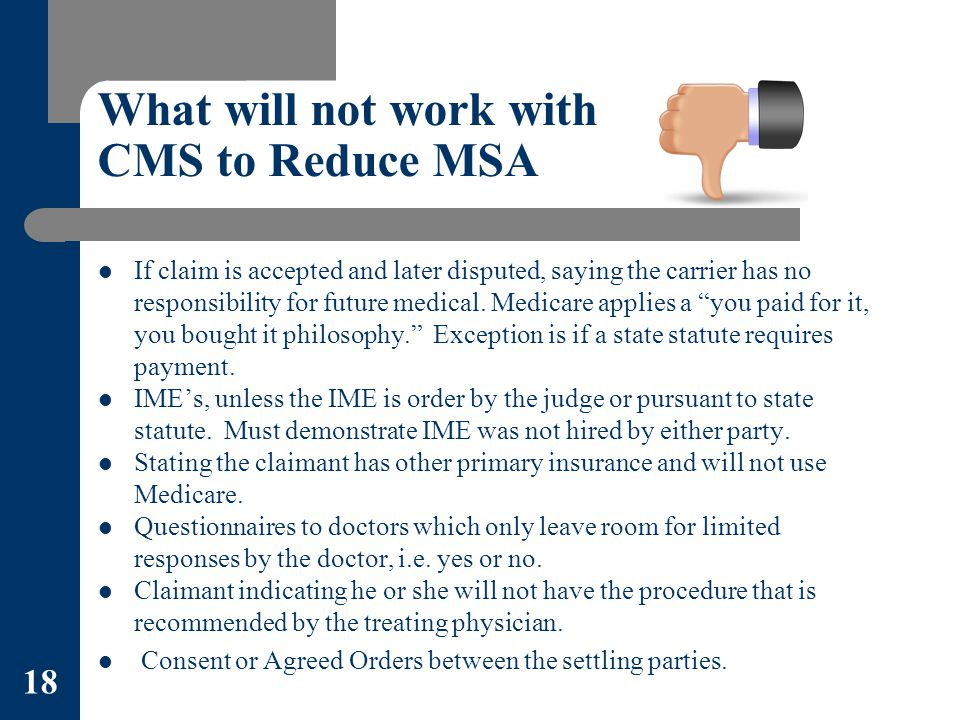 What will not work with CMS to Reduce MSA If claim is accepted and later disputed, saying the carrier has no responsibility for future medical.