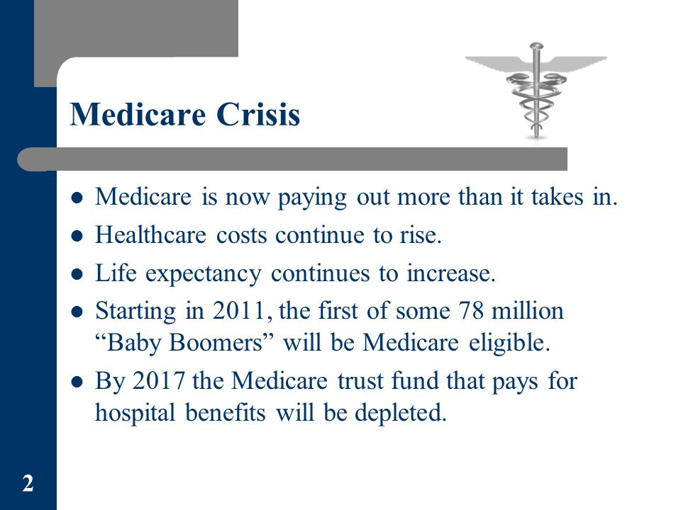 Medicare Crisis Medicare is now paying out more than it takes in.