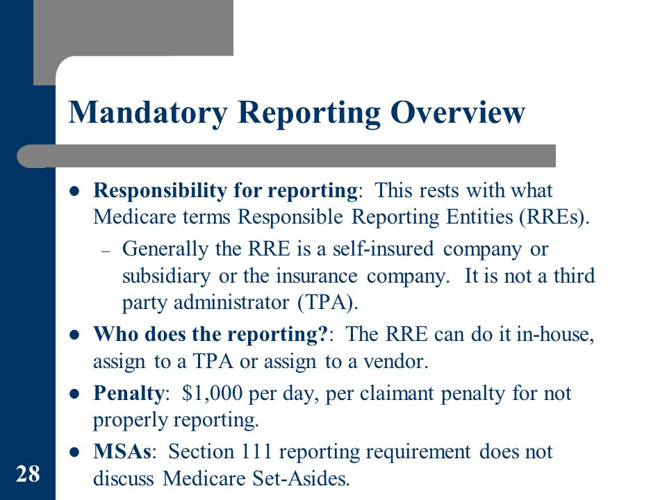 28 Mandatory Reporting Overview Responsibility for reporting: This rests with what Medicare terms Responsible Reporting Entities (RREs).
