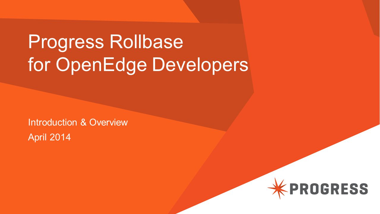 Progress Rollbase for OpenEdge Developers Introduction & Overview April 2014