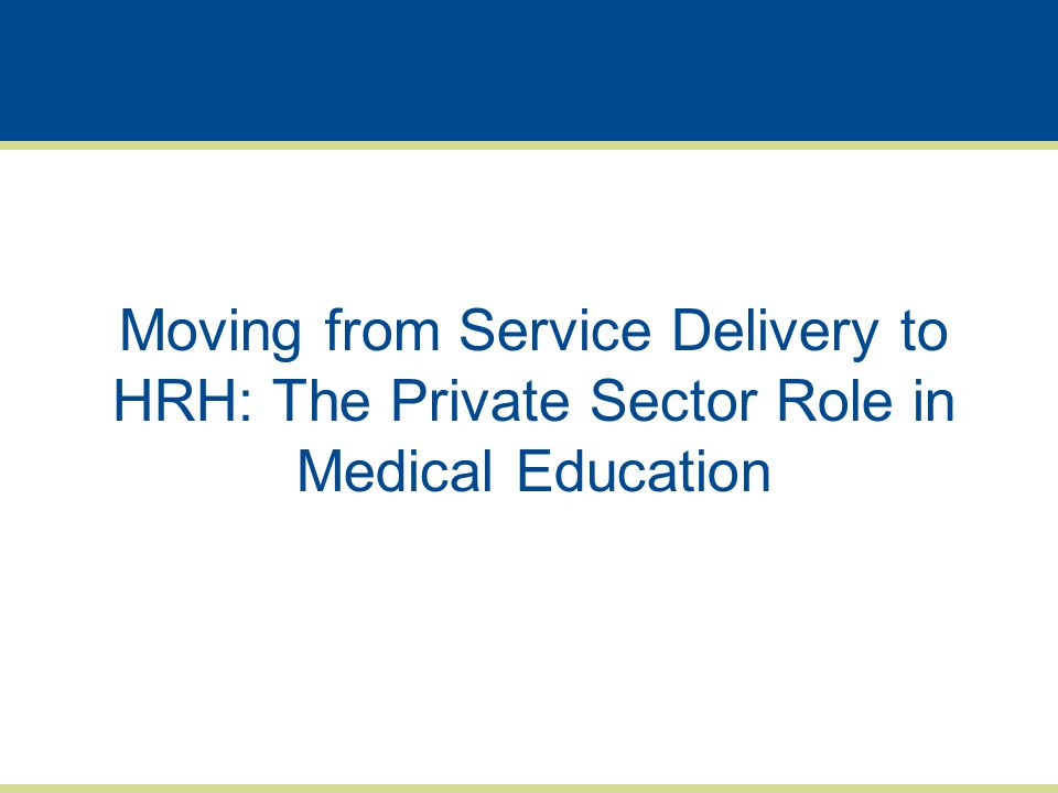 Moving from Service Delivery to HRH: The Private Sector Role in Medical Education