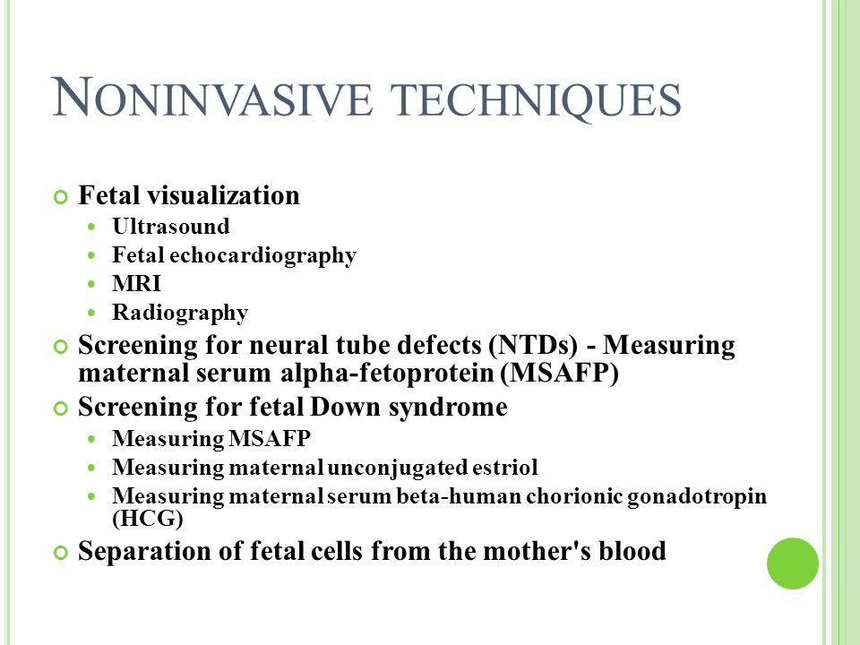 N ONINVASIVE TECHNIQUES Fetal visualization Ultrasound Fetal echocardiography MRI Radiography Screening for neural tube defects (NTDs) - Measuring mat