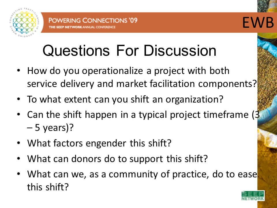 EWB Questions For Discussion How do you operationalize a project with both service delivery and market facilitation components? To what extent can you