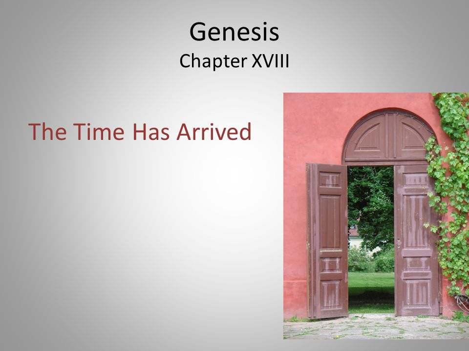 Genesis Chapter XVIII The Time Has Arrived