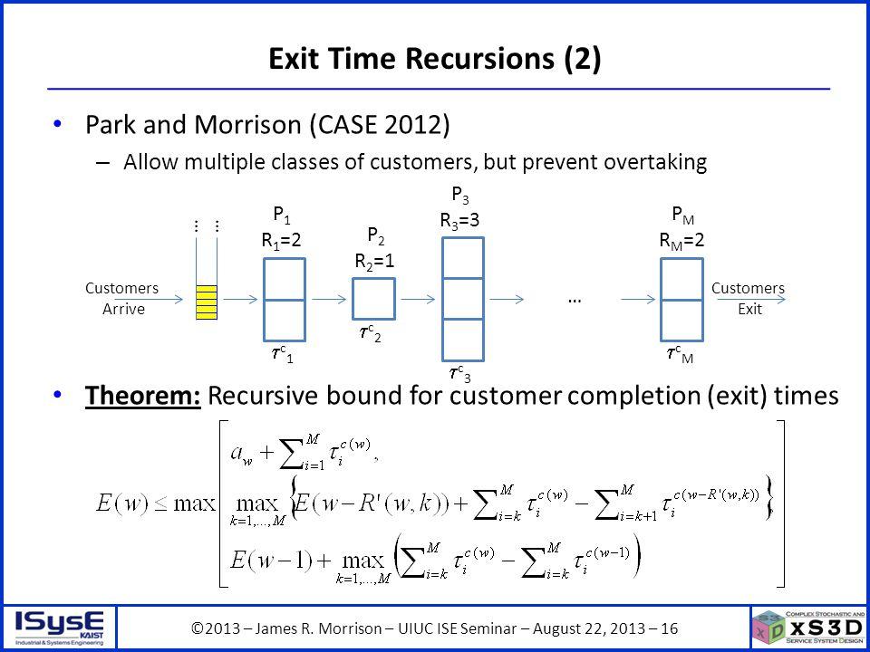 ©2013 – James R. Morrison – UIUC ISE Seminar – August 22, 2013 – 16 Exit Time Recursions (2) Park and Morrison (CASE 2012) – Allow multiple classes of