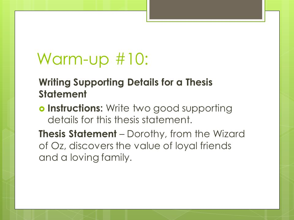 Warm-up #10: Writing Supporting Details for a Thesis Statement  Instructions: Write two good supporting details for this thesis statement.