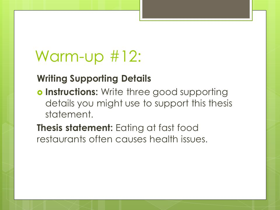 Warm-up #12: Writing Supporting Details  Instructions: Write three good supporting details you might use to support this thesis statement.