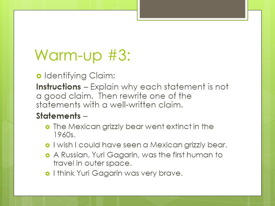 Warm-up #3:  Identifying Claim: Instructions – Explain why each statement is not a good claim.
