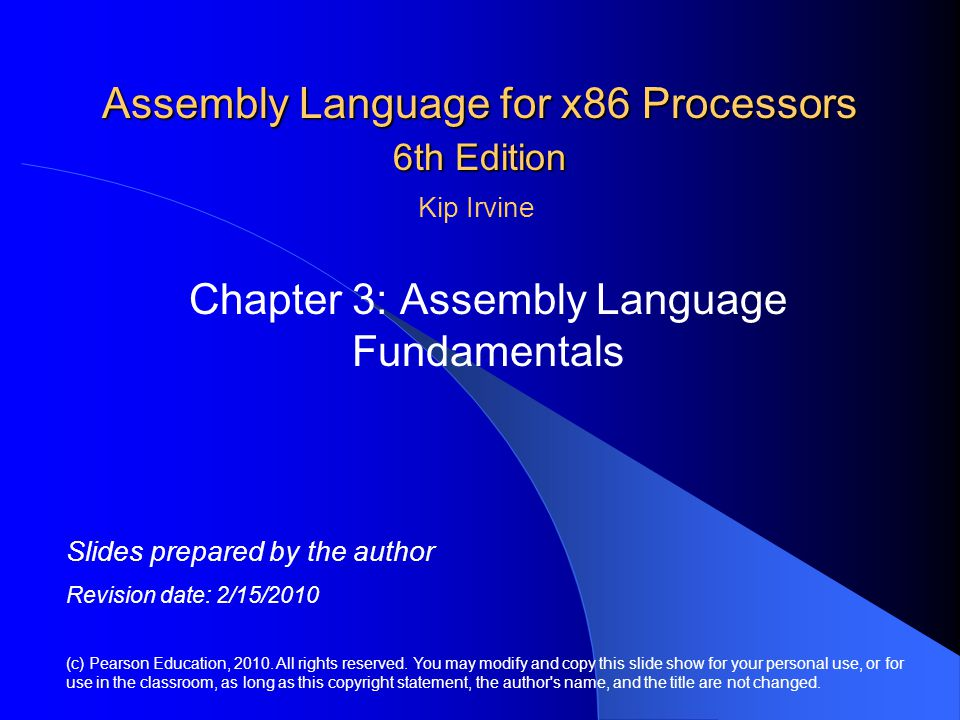 Assembly Language for x86 Processors 6th Edition Chapter 3: Assembly Language Fundamentals (c) Pearson Education, 2010. All rights reserved. You may m
