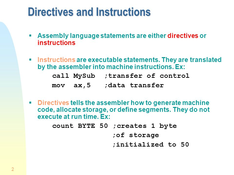 2 Directives and Instructions  Assembly language statements are either directives or instructions  Instructions are executable statements. They are