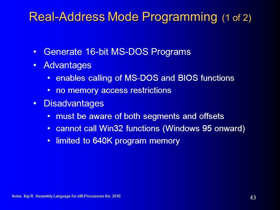 Irvine, Kip R. Assembly Language for x86 Processors 6/e, 2010. 43 Real-Address Mode Programming (1 of 2) Generate 16-bit MS-DOS Programs Advantages en