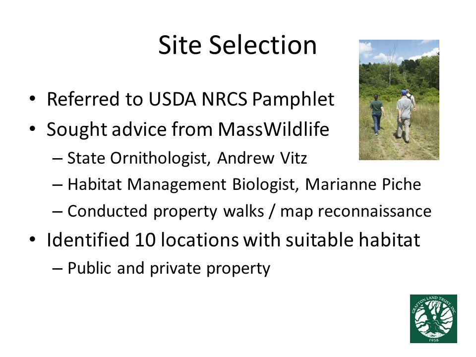 Site Selection Referred to USDA NRCS Pamphlet Sought advice from MassWildlife – State Ornithologist, Andrew Vitz – Habitat Management Biologist, Maria
