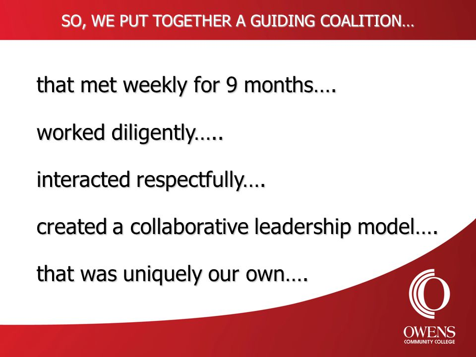 SO, WE PUT TOGETHER A GUIDING COALITION… that met weekly for 9 months….
