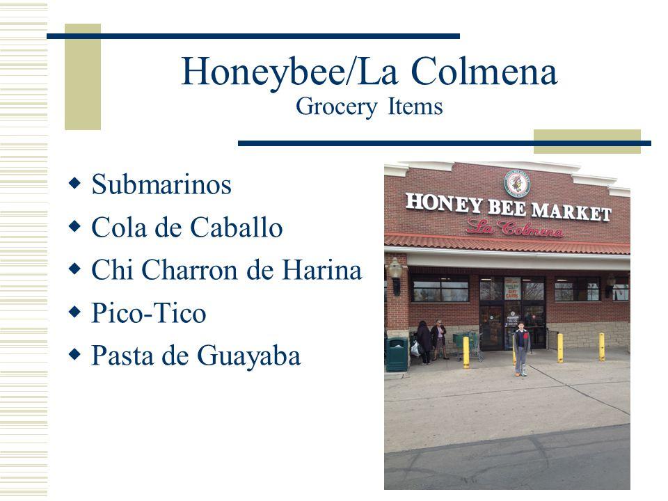 Honeybee/La Colmena Grocery Items  Submarinos  Cola de Caballo  Chi Charron de Harina  Pico-Tico  Pasta de Guayaba
