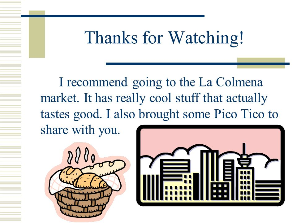 Thanks for Watching! I recommend going to the La Colmena market. It has really cool stuff that actually tastes good. I also brought some Pico Tico to