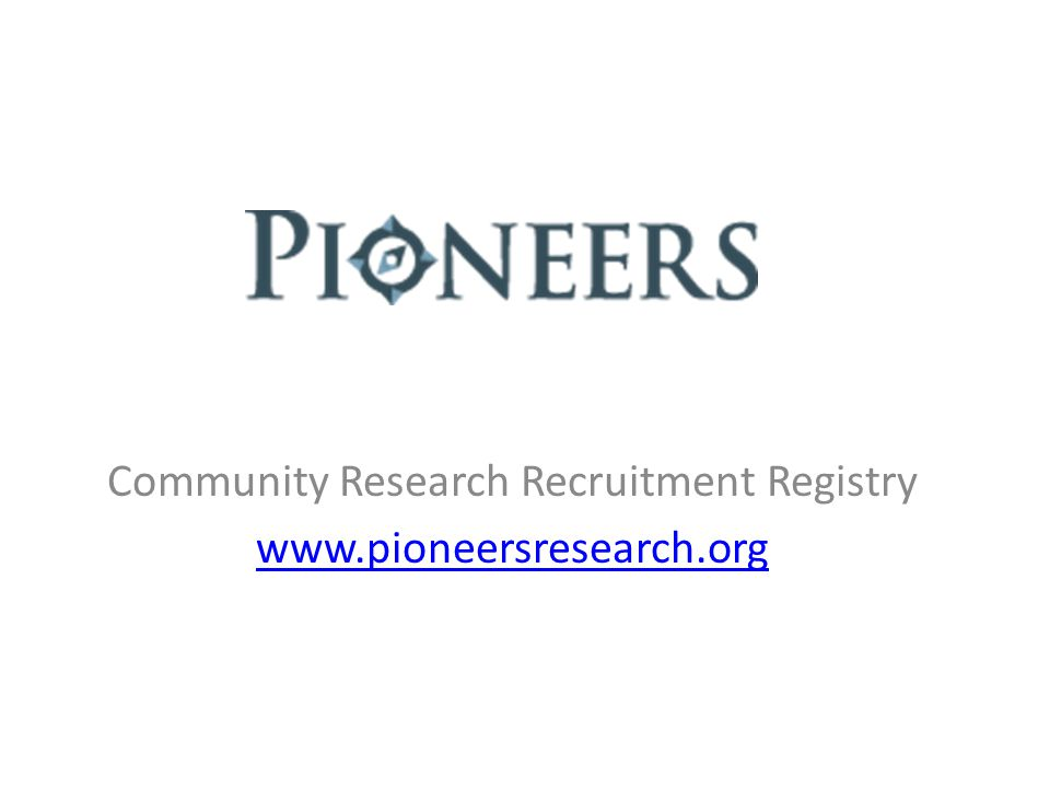 Community Research Recruitment Registry www.pioneersresearch.org