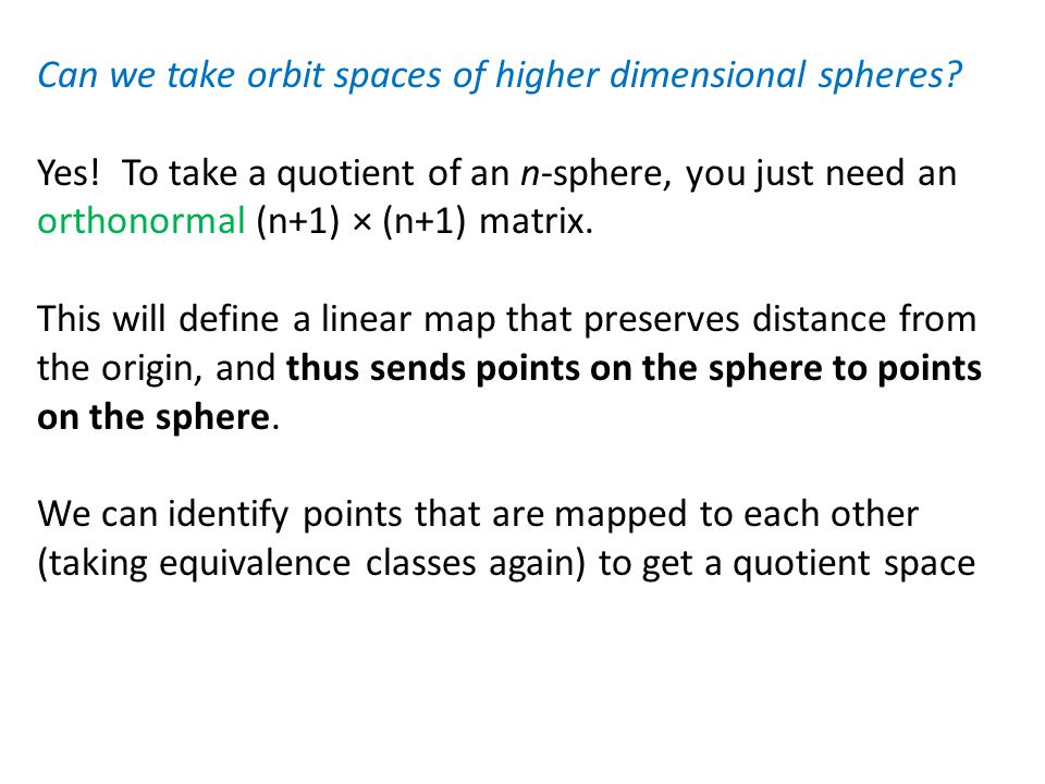 Can we take orbit spaces of higher dimensional spheres.