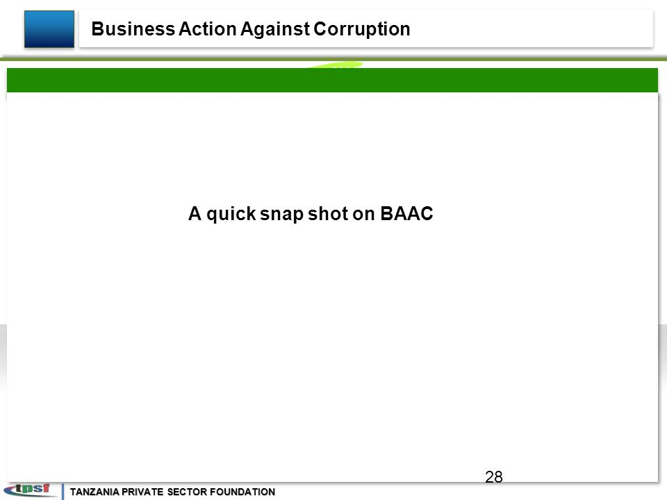 TANZANIA PRIVATE SECTOR FOUNDATION A quick snap shot on BAAC Business Action Against Corruption 28