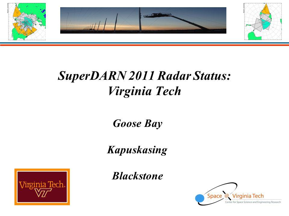 SuperDARN 2011 Radar Status: Virginia Tech Goose Bay Kapuskasing Blackstone