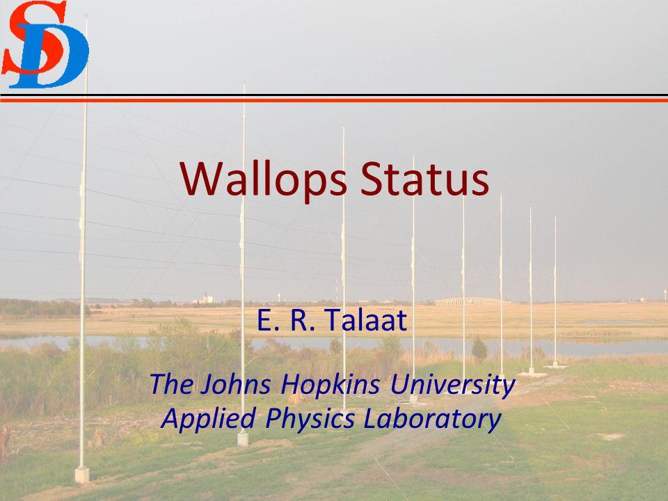 E. R. Talaat The Johns Hopkins University Applied Physics Laboratory Wallops Status