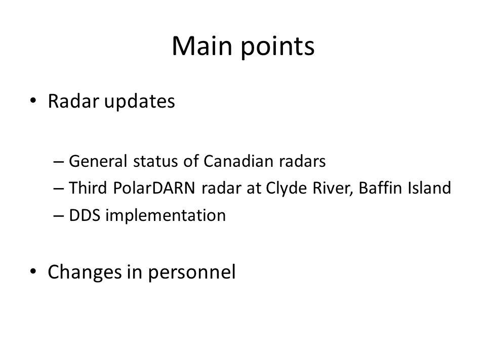 Main points Radar updates – General status of Canadian radars – Third PolarDARN radar at Clyde River, Baffin Island – DDS implementation Changes in personnel