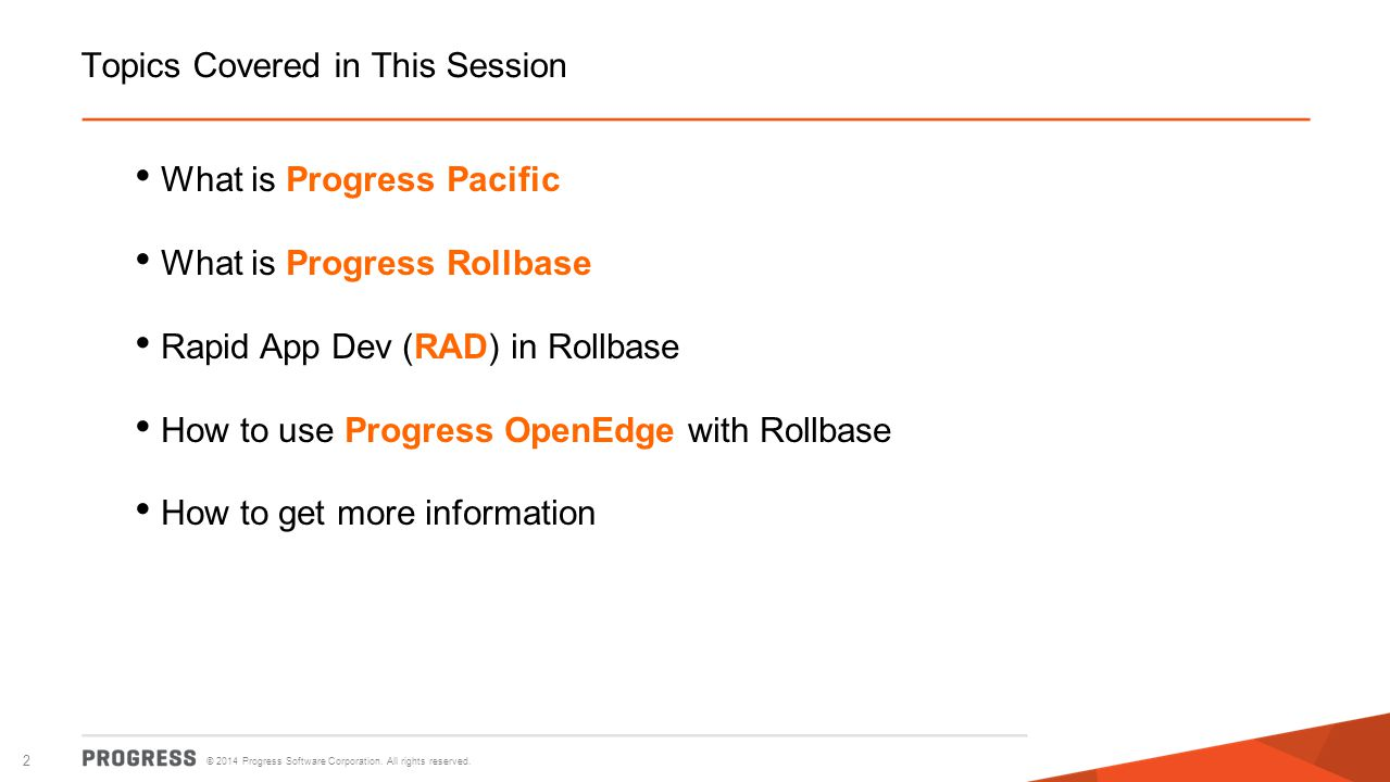 © 2014 Progress Software Corporation. All rights reserved. 2 Topics Covered in This Session What is Progress Pacific What is Progress Rollbase Rapid A