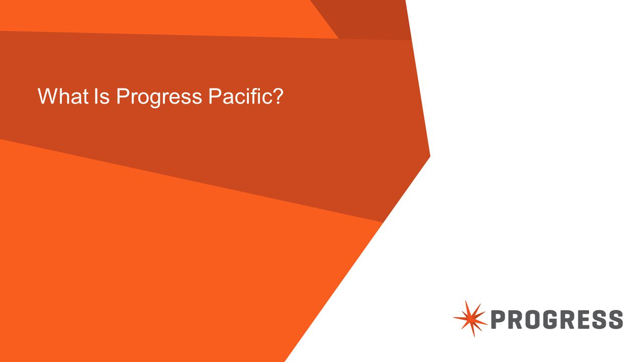 © 2014 Progress Software Corporation. All rights reserved. 3 What Is Progress Pacific?