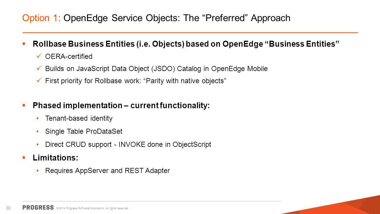 "© 2014 Progress Software Corporation. All rights reserved. 30 Option 1: OpenEdge Service Objects: The ""Preferred"" Approach  Rollbase Business Entitie"