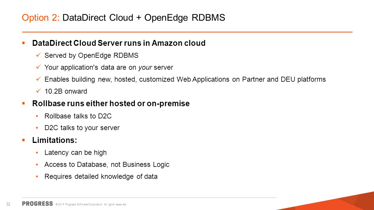 © 2014 Progress Software Corporation. All rights reserved. 32 Option 2: DataDirect Cloud + OpenEdge RDBMS  DataDirect Cloud Server runs in Amazon clo