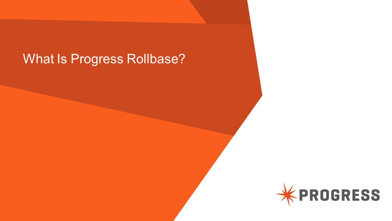 © 2014 Progress Software Corporation. All rights reserved. 9 What Is Progress Rollbase?
