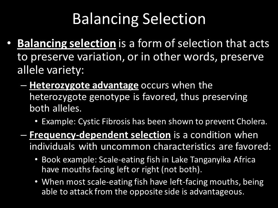 Balancing Selection Balancing selection is a form of selection that acts to preserve variation, or in other words, preserve allele variety: – Heterozy