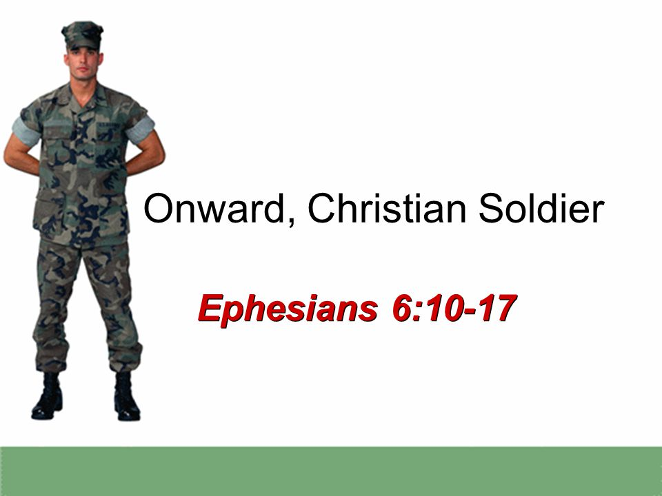 Onward, Christian Soldier Ephesians 6:10-17