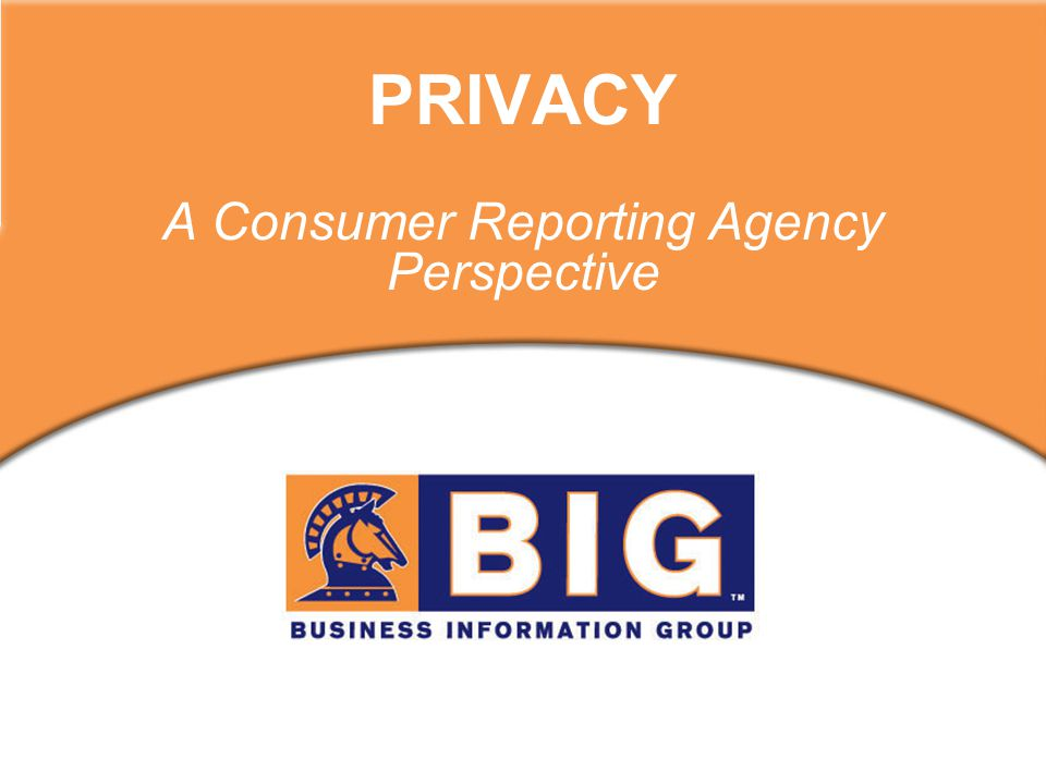 PRIVACY A Consumer Reporting Agency Perspective
