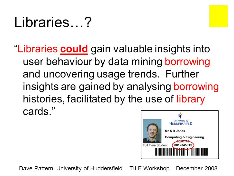 """Libraries…? """"Libraries could gain valuable insights into user behaviour by data mining borrowing and uncovering usage trends. Further insights are gai"""