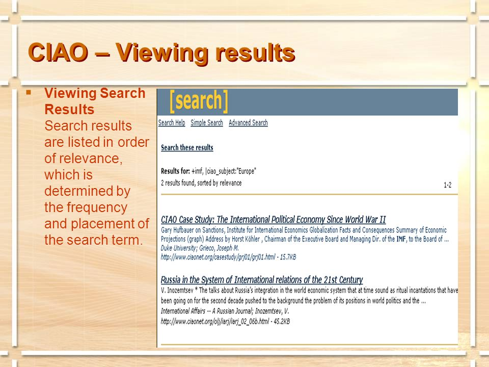 CIAO – Viewing results  Viewing Search Results Search results are listed in order of relevance, which is determined by the frequency and placement of the search term.