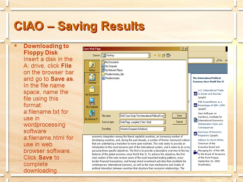 CIAO – Saving Results  Downloading to Floppy Disk Insert a disk in the A: drive, click File on the browser bar and go to Save as.